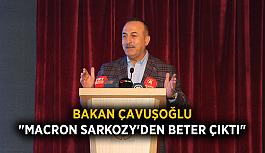 """Bakan Çavuşoğlu: """"Macron Sarkozy'den beter çıktı"""""""
