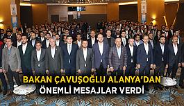 Bakan Çavuşoğlu'ndan Alanya'dan önemli mesajlar verdi