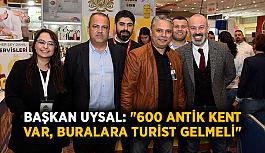 """Başkan Uysal: """"600 antik kent var, buralara turist gelmeli"""""""