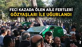 Feci kazada ölen aile fertleri gözyaşları ile uğurlandı