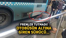 Frenler tutmadı! Otobüsün altına giren sürücü…