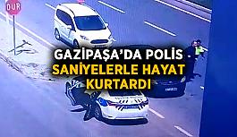 Gazipaşa'da polis saniyelerle hayat kurtardı