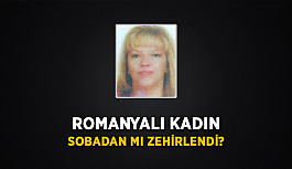 Romanyalı kadın sobadan mı zehirlendi?