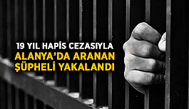 19 yıl hapis cezasıyla Alanya'da aranan şüpheli yakalandı