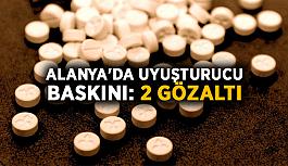 Alanya'da uyuşturucu baskını: 2 gözaltı