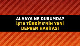 Alanya ne durumda? İşte Türkiye'nin yeni deprem haritası