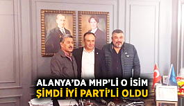 Alanya'da MHP'li o isim şimdi İYİ Parti'li oldu