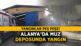 Alanya'da muz deposunda yangın