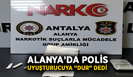 """Alanya'da polis uyuşturucuya """"dur"""" dedi"""