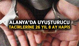 Alanya'da uyuşturucu tacirlerine 26 yıl 8 ay hapis