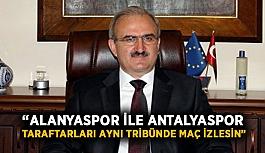 """""""Alanyaspor ile Antalyaspor taraftarları aynı tribünde maç izlesin"""""""