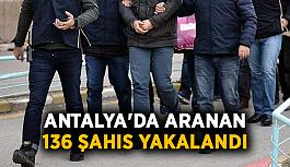 Antalya'da aranan 136 şahıs yakalandı