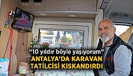 """Antalya'da karavan tatilcisi kıskandırdı: """"10 yıldır böyle yaşıyorum"""""""