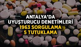 Antalya'da uyuşturucu denetimleri: 1963 sorgulama, 5 tutuklama