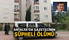 Antalya'da gazetecinin şüpheli ölümü