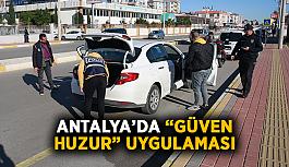 """Antalya'da """"güven huzur"""" uygulaması"""