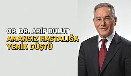 Op. Dr. Arif Bulut amansız hastalığa yenik düştü