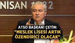 """ATSO Başkanı Çetin: """"Meslek lisesi artık özendirici olacak."""""""