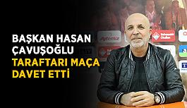 Başkan Hasan Çavuşoğlu, taraftarı maça davet etti