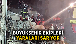 Büyükşehir ekipleri yaraları sarıyor