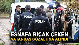 Esnafa bıçak çeken vatandaş gözaltına alındı
