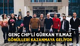 Genç CHP'li Gürkan Yılmaz gönülleri kazanmaya geliyor