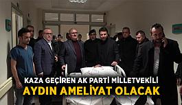 Kaza geçiren AK Parti Milletvekili Aydın ameliyat olacak