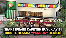 """Shakespeare Cafe'nin büyük ayıbı! 1000 TL hesaba """"pardon"""" denildi"""