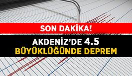 SON DAKİKA! Akdeniz'de 4.5 büyüklüğünde deprem