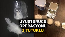 Uyuşturucu operasyonu: 3 tutuklu