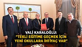 """Vali Karaloğlu: """"Tekli eğitime geçmek için yeni okullara ihtiyaç var"""""""