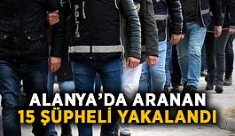 Alanya'da aranan 15 şüpheli yakalandı