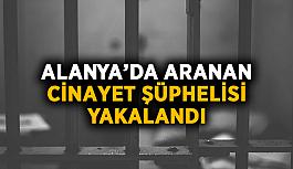 Alanya'da aranan cinayet şüphelisi yakalandı