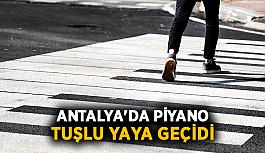 Antalya'da piyano tuşlu yaya geçidi