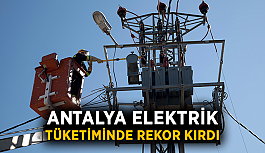 Antalya elektrik tüketiminde rekor kırdı