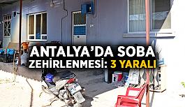Antalya'da soba zehirlenmesi: 3 yaralı