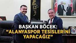"""Başkan Böcek: """"Alanyaspor tesislerini yapacağız"""""""