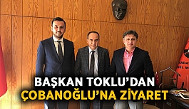Başkan Toklu'dan Çobanoğlu'na ziyaret