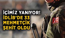 İçimiz yanıyor! İdlib'de 33 Mehmetçik şehit oldu
