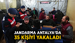 Jandarma Antalya'da 35 kişiyi yakaladı