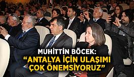 """Muhittin Böcek: """"Antalya için ulaşımı çok önemsiyoruz"""""""