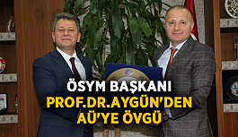 ÖSYM Başkanı Prof.Dr.Aygün'den AÜ'ye övgü