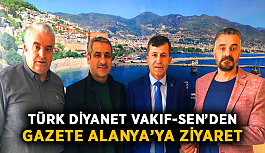 Türk Diyanet Vakıf-Sen'den Gazete Alanya'ya...