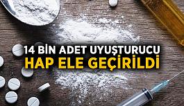 14 bin adet uyuşturucu hap ele geçirildi
