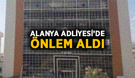 Alanya Adliyesi'de önlem aldı