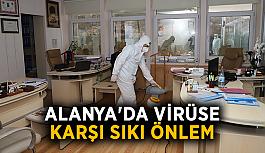 Alanya'da virüse karşı sıkı önlem