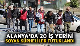 Alanya'da 20 iş yerini soyan şüpheliler tutuklandı