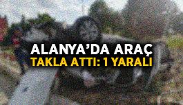 Alanya'da araç takla attı: 1 yaralı