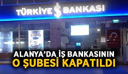 Alanya'da iş bankasının o şubesi kapatıldı