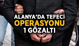 Alanya'da tefeci operasyonu: 1 gözaltı
